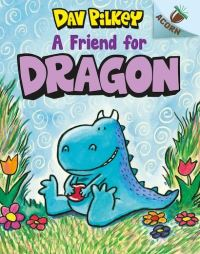 A friend for Dragon, illustrated by Dav Pilkey