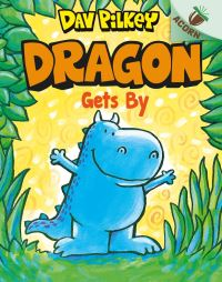 Dragon gets by, illustrated by Dav Pilkey