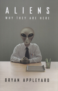 Aliens, why they are here, Bryan Appleyard
