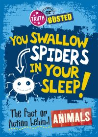 You swallow spiders in your sleep!, the fact or fiction behind animals