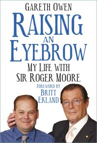 Raising an eyebrow, my life with Sir Roger Moore, Gareth Owen