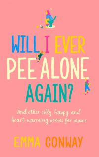 Will I ever pee alone again?, Emma Conway