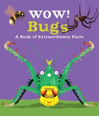 Bugs, a book of extraordinary facts, Illustrated by Ste Johnson