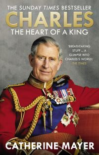 Charles, the heart of a king, Catherine Mayer