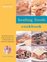 Foods that heal, over 50 naturally healing recipes full of wholesome and delicious ingredients, Nicola Graimes
