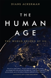 The human age, the world shaped by us, Diane Ackerman