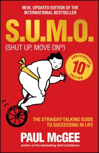 SUMO, (shut up, move on), the straight talking guide to succeeding in life, by Paul McGee, illustrations by Fiona Osborne