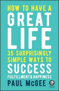 How to have a great life, 35 surprisingly simple ways to success fulfillment and happiness, Paul McGee