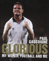 Glorious, my world, football and me, Paul Gascoigne with David Wilson
