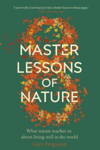 Eight master lessons of nature, what nature teaches us about living well in the world, Gary Ferguson