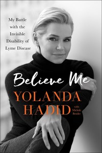 Believe me, my battle with the invisible disability of lyme disease, Yolanda Hadid with Michele Bender