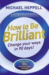 How to be brilliant, change your ways in 90 days!, Michael Heppell