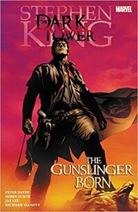 The gunslinger born, Peter David, Robin Furth, artists, Jae Lee, Richard Isanove, based on the story created by Stephen King