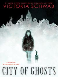 City of ghosts, [electronic resource], Victoria Schwab