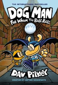 Dog man, for whom the ball rolls, Illustrated by Dav Pilkey