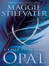 Opal, [electronic resource], Maggie Stiefvater