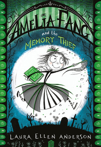 Amelia Fang and the memory thief, Illustrated by Laura Ellen Anderson