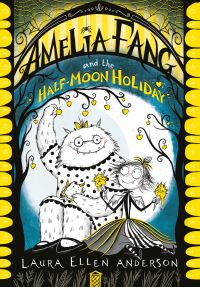 Amelia Fang and the half-moon holiday, Illustrated by Laura Ellen Anderson