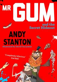 Mr Gum and the secret hideout, Illustrated by David Tazzyman