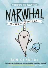 Narwhal, unicorn of the sea!, Illustrated by Ben Clanton