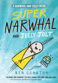 Super Narwhal and Jelly jolt , Illustrated by Ben Clanton