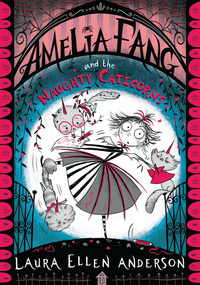 Amelia Fang and the naughty caticorns, written and illustrated by Laura Ellen Anderson