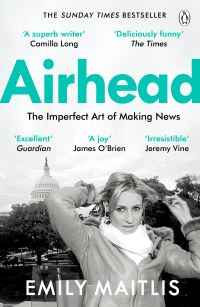 Airhead : the imperfect art of making news / Emily Maitlis