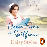 Home fires and spitfires, [electronic resource], Daisy Styles, read by Helen Lloyd