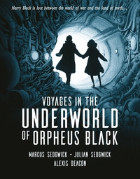 Voyages in the underworld of Orpheus Black, Illustrated by Alexis Deacon