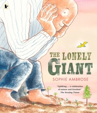 The lonely giant, Illustrated by Sophie Ambrose
