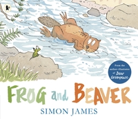 Frog and Beaver, Illustrated by Simon James
