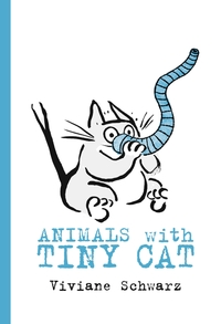 Animals with Tiny Cat, Illustrated by Viviane Schwarz