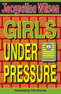 Girls under pressure, [electronic resource], Jacqueline Wilson, illustrated by Nick Sharratt