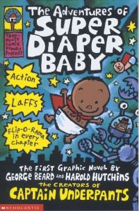 The adventures of Super Diaper Baby, [electronic resource], the first graphic novel by George Beard and Harold Hutchins