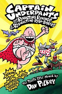 Captain Underpants and the revolting revenge of the radioactive robo-boxers, illustrated by D. Pilkey