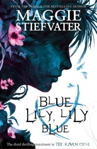 Blue Lily, lily blue, [electronic resource], Maggie Stiefvater