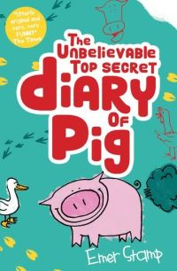 The unbelievable top-secret diary of Pig, Illustrated by Emer Stamp