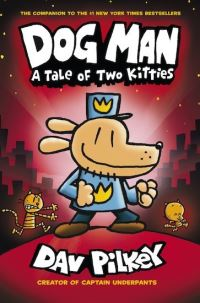 Dog Man : a tale of two kitties / Illustrated by Dav Pilkey