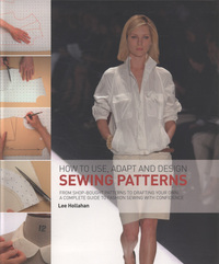 How to use, adapt and design sewing patterns, Lee Hollahan