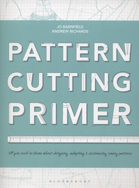 Pattern cutting primer, all you need to know about designing, adapting & customising sewing patterns, Jo Barnfield & Andrew Richards