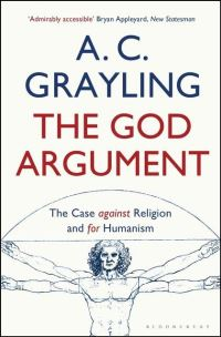 The God argument, the case against religion and for humanism, A.C. Grayling