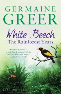 White beech, the rainforest years, Germaine Greer