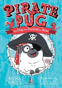 Pirate Pug, the dog who rocked the boat, Illustrated by Eglantine Ceulemans