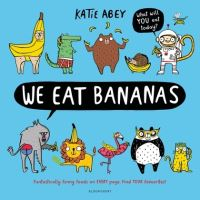 We eat bananas, Illustrated by Katie Abey