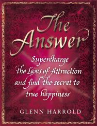 The answer, supercharge the law of attraction and find the secret of true happiness, Glenn Harrold