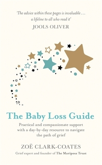 The baby loss guide, practical and compassionate support with a day-by-day resource to navigate the path of grief, Zoe Clark-Coates