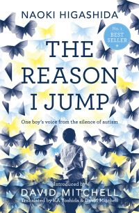 The reason I jump, one boy's voice from the silence of autism, introduced by David Mitchell, translated by K. A. Yoshida and David Mitchell