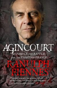 Agincourt, my family, the battle and the fight for France, Ranulph Fiennes