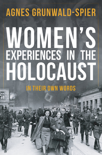 Women's experiences in the Holocaust, in their own words, Agnes Grunwald-Spier