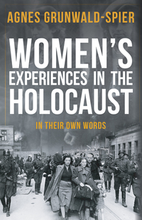 Women's experiences in the Holocaust in their own words, Agnes Grunwald-Spier